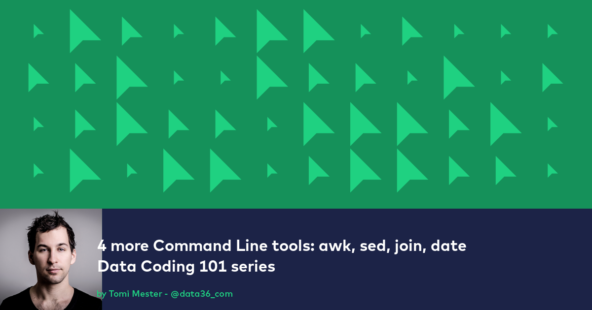 Data Coding 101 - 4 more command line tools: sed, awk, join, date