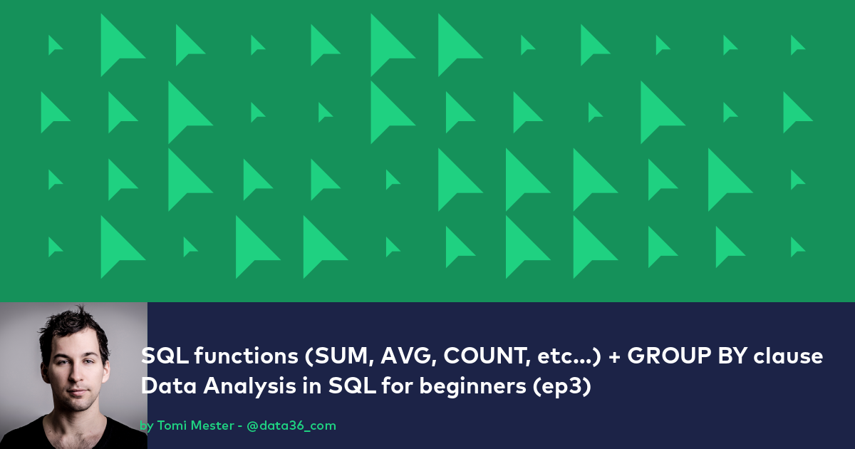 SQL functions (SUM, AVG, COUNT, etc   ) & the GROUP BY clause