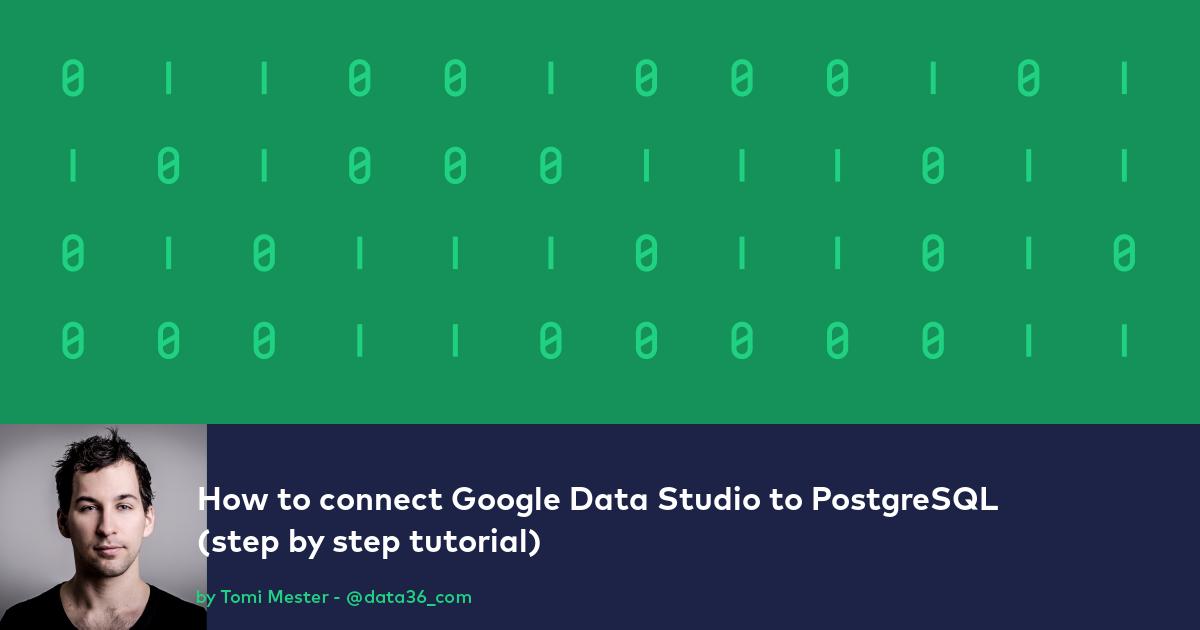 How to connect Google Data Studio to PostgreSQL (6 steps)