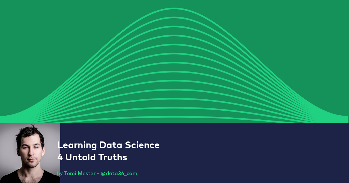 Learning Data Science (4 Untold Truths)